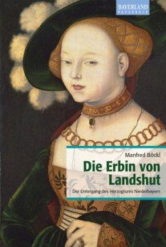 Die Erbin von Landshut - Böckl, Manfred