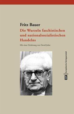 Die Wurzeln faschistischen und nationalsozialistischen Handelns - Bauer, Fritz