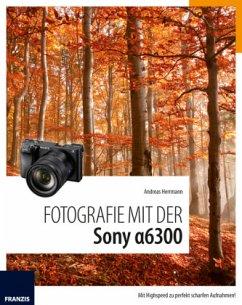 Fotografie mit der Sony Alpha 6300 - Herrmann, Andreas