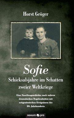Sofie - Schicksalsjahre im Schatten zweier Welt...