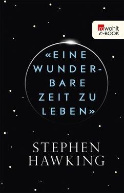 «Eine wunderbare Zeit zu leben» (eBook, ePUB) - Hawking, Stephen