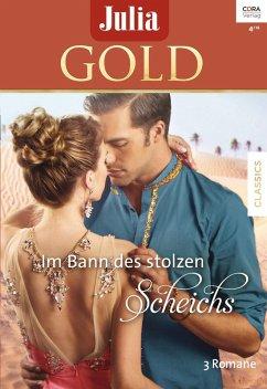 Im Bann des stolzen Scheichs / Julia Gold Bd.69 (eBook, ePUB) - Jordan, Penny; Graham, Lynne; Walker, Kate