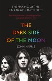 The Dark Side of the Moon: The Making of the Pink Floyd Masterpiece (eBook, ePUB)