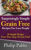 Surprisingly Simple Grains Free Recipes For Lazy People: 50 Simple Gluten Free Recipes Even Your Lazy Ass Can Cook (eBook, ePUB)