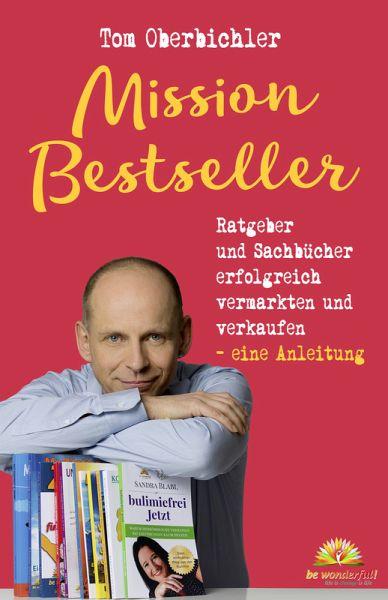 Mission Bestseller Ratgeber und Sachbücher erfolgreich vermarkten und verkaufen. Eine Anleitung (eBook, ePUB) - Oberbichler, Tom