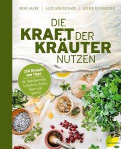 Die Kraft der Kräuter nutzen (eBook, ePUB) - Hager, Irene; Schönweger, Astrid