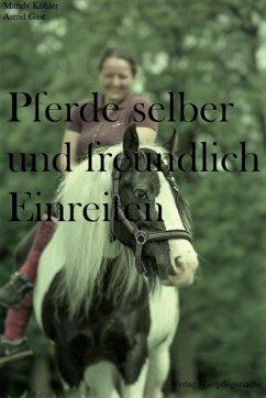 Pferde selber und freundlich Einreiten (eBook, ePUB) - Köhler, Mandy