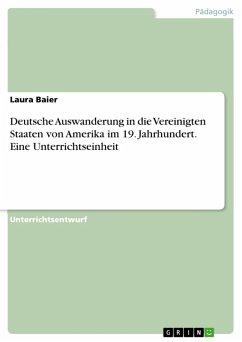 Deutsche Auswanderung in die Vereinigten Staaten von Amerika im 19. Jahrhundert. Eine Unterrichtseinheit (eBook, ePUB) - Baier, Laura