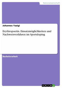 Erythropoetin. Einsatzmöglichkeiten und Nachweisverfahren im Sportdoping (eBook, PDF)