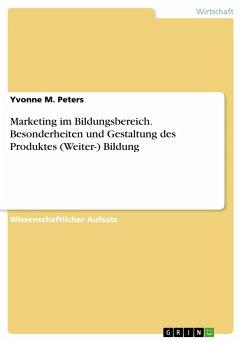 Marketing im Bildungsbereich. Besonderheiten und Gestaltung des Produktes (Weiter-) Bildung