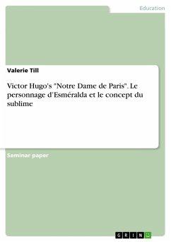 """Victor Hugo's """"Notre Dame de Paris"""". Le personnage d'Esméralda et le concept du sublime (eBook, PDF)"""