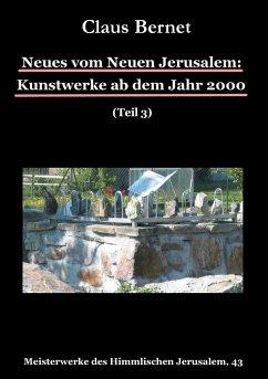 Neues vom Neuen Jerusalem: Kunstwerke ab dem Jahr 2000 (Teil 3) (eBook, ePUB)