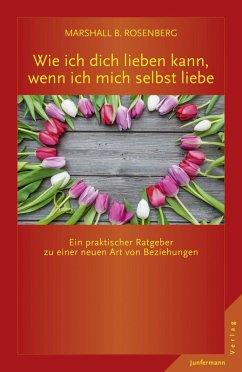 Wie ich dich lieben kann, wenn ich mich selbst liebe (eBook, ePUB) - Rosenberg, Marshall B.