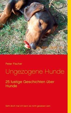 Ungezogene Hunde (eBook, ePUB) - Fischer, Peter