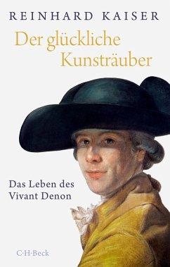 Der glückliche Kunsträuber (eBook, ePUB) - Kaiser, Reinhard