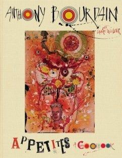 Appetites: A Cookbook - Bourdain, Anthony