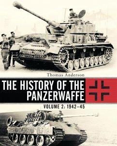 The History of the Panzerwaffe: Volume 2: 1942-45 - Anderson, Thomas