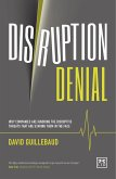 Disruption Denial: How Companies Are Ignoring What Is Staring Them in the Face