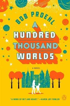 A Hundred Thousand Worlds (eBook, ePUB) - Proehl, Bob