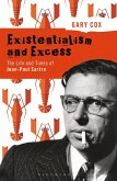 Existentialism and Excess: The Life and Times of Jean-Paul Sartre (eBook, ePUB)
