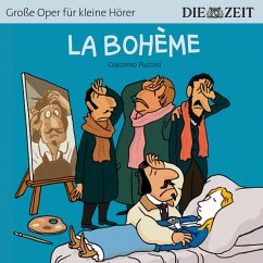 La Bohème - Die ZEIT-Edition Große Oper für kleine Hörer (Ungekürzt) (MP3-Download)