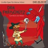 """Der Freischütz - Die ZEIT-Edition """"Große Oper für kleine Hörer"""" (Ungekürzt) (MP3-Download)"""