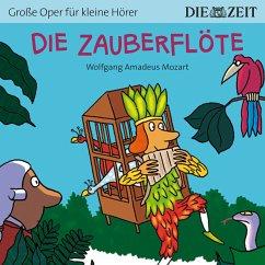 Die ZEIT-Edition Große Oper für kleine Hörer, Die Zauberflöte (Ungekürzt) (MP3-Download)