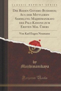 Die Reden Gotamo Buddhos; Aus der Mittleren Sammlung Majjhimanikayo des Pali-Kanons zum Ersten Mal Übers