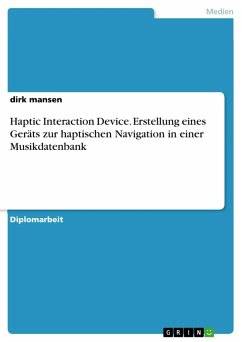 Haptic Interaction Device. Erstellung eines Geräts zur haptischen Navigation in einer Musikdatenbank (eBook, PDF)