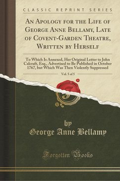An Apology for the Life of George Anne Bellamy, Late of Covent-Garden Theatre, Written by Herself, Vol. 5 of 5