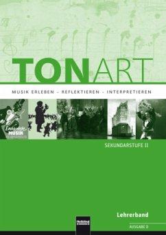 Tonart. Lehrerband (Ausgabe D). Sekundarstufe II - Schmid, Wieland; Beck, Stephan; Hofmann, Bernhard; Lindner, Ursel; Olbrich, Micha