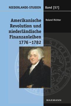 Amerikanische Revolution und niederländische Finanzanleihen 1776-1782 - Richter, Roland