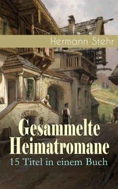 Gesammelte Heimatromane: 15 Titel in einem Buch (eBook, ePUB) - Stehr, Hermann