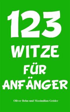 123 Witze für Anfänger (eBook, ePUB) - Behn, Oliver; Geisler, Maximilian