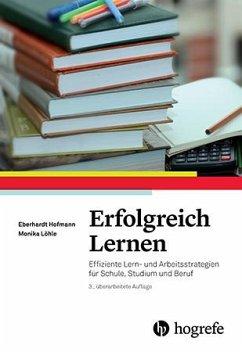Erfolgreich Lernen. Effiziente Lern- und Arbeitsstrategien für Schule, Studium und Beruf - Monika Löhle [Taschenbuch]