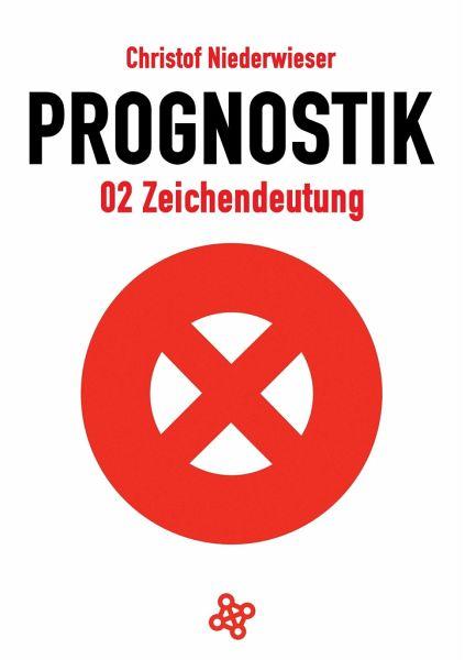 Prognostik 02: Zeichendeutung - Niederwieser, Christof