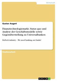 Finanztechnologiemarkt. Status quo und Analyse der Geschäftsmodelle sowie Gegenüberstellung zu Universalbanken