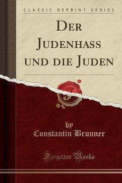 Der Judenhass Und Die Juden (Classic Reprint)