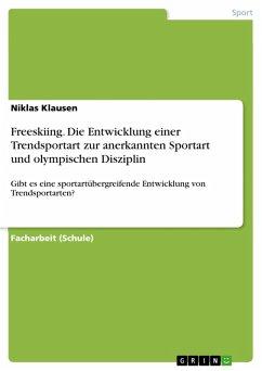 Freeskiing. Die Entwicklung einer Trendsportart zur anerkannten Sportart und olympischen Disziplin (eBook, PDF)