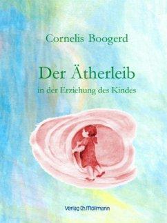 Der Ätherleib in der Erziehung des Kindes - Boogerd, Cornelis