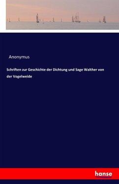 Schriften zur Geschichte der Dichtung und Sage Walther von der Vogelweide