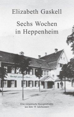 Sechs Wochen in Heppenheim - Gaskell, Elizabeth