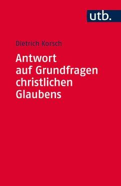 Antwort auf Grundfragen christlichen Glaubens (eBook, ePUB) - Korsch, Dietrich