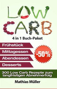 Low Carb Rezepte ohne Kohlenhydrate - 300 Low Carb Rezepte zum langfristigen Abnehmerfolg (eBook, ePUB) - Müller, Mathias