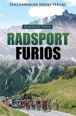 Radsport furios: Etappensieger und Wasserträger - Rennrad-Geschichte und Geschichten von den großen Radrennen (eBook, ePUB)