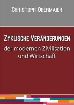 Zyklische Veränderungen der modernen Zivilisation und Wirtschaft (eBook, ePUB) - Obermaier, Christoph