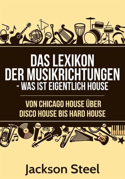 das lexikon der musikrichtungen was ist eigentlich house ebook epub von jackson steel. Black Bedroom Furniture Sets. Home Design Ideas