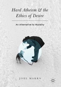 Hard Atheism and the Ethics of Desire - Marks, Joel