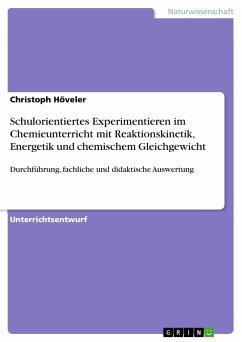 Schulorientiertes Experimentieren im Chemieunterricht mit Reaktionskinetik, Energetik und chemischem Gleichgewicht