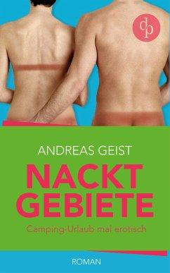 Nacktgebiete:Camping-Urlaub mal erotisch? (eBook, ePUB) - Geist, Andreas